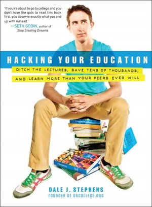 "Dale J. Stephens, ""Hacking Your Education"" (2013), cover."