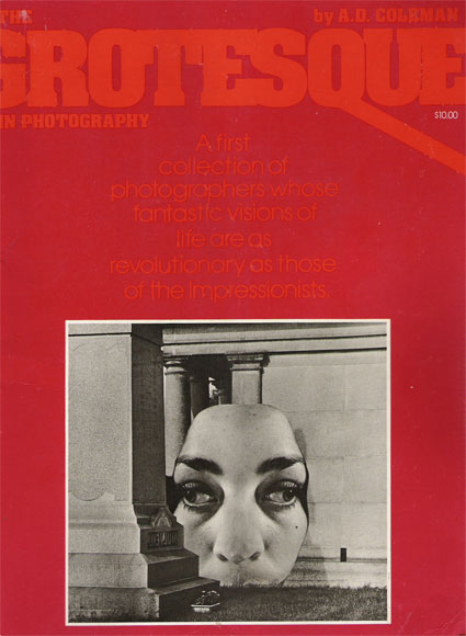 "A. D. Coleman, ""The Grotesque in Photography (1977), cover."