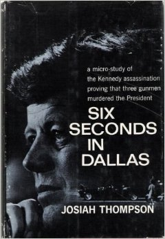 Josiah Thompson, Six Seconds in Dallas (1967), cover.