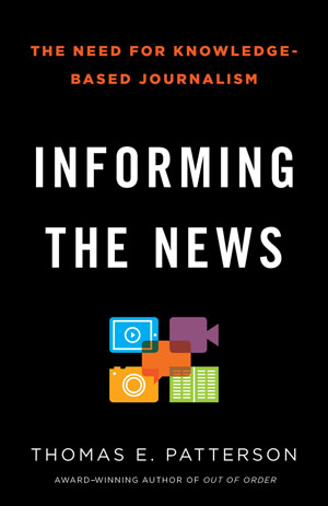 """Thomas E. Patterson, """"Informing the News"""" (2013), cover"""