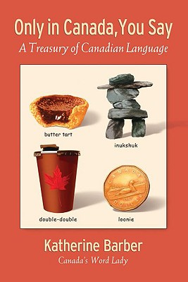 "Katherine Barber, ""Only in Canada, You Say,"" by (2007), cover"
