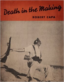 "Robert Capa, ""Death in the Making"" (1938), cover"
