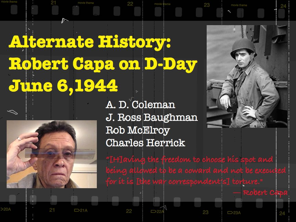 """Alternate History: Robert Capa on D-Day,"" A. D. Coleman Keynote presentation, title slide, June 2015"