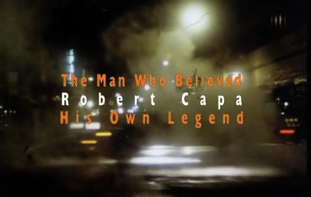 "Patrick Jeudy, ""Robert Capa: The Man Who Believed His Own Legend"" (2004), title, screenshot"