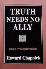 """Howard Chapnick, """"Truth Needs No Ally: Inside Photojournalism"""" (1994), cover"""