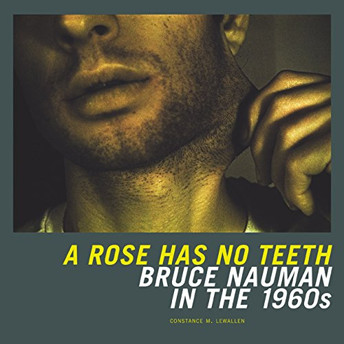 """Constance Newallen, """"A Rose Has No Teeth: Bruce Nauman in the 1960s"""" (2007), cover"""